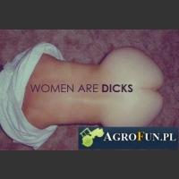 Women are dick